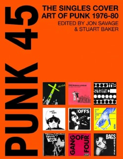 Punk 45: The Singles Cover Art of Punk 1975-80 (Paperback)