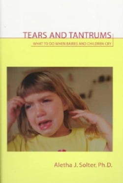 Tears and Tantrums: What to Do When Babies and Children Cry (Paperback)