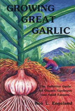 Growing Great Garlic: The Definitive Guide for Organic Gardeners and Small Farmers (Paperback)