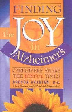 Finding the Joy in Alzheimer's: Caregivers Share the Joyful Times (Paperback)