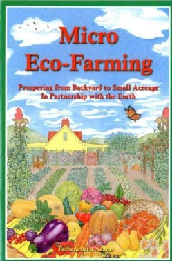 Micro Eco-Farming: Prospering on Small Acreage in Partnership With the Earth (Paperback)