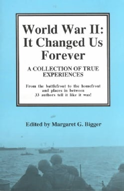 World War II: It Changed Us Forever : A Collection of True Experiences (Paperback)