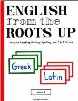 English from the Roots Up: Help for Reading, Writing, Spelling, and S.A.T. Scores : Greek Latin (Paperback)