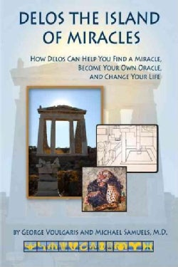 Delos the Island of Miracles: How Delos Can Help You Find a Miracle, Become Your Own Oracle, and Change Your Life (Paperback)