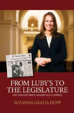 From Luby's to the Legislature: One Woman's Fight Against Gun Control (Hardcover)