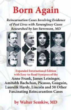 Born Again: Reincarnation Cases Involving Evidence of Past Lives, with Xenoglossy Cases Researched by Ian Stevens... (Paperback)