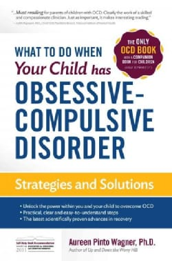 What to Do When Your Child Has Obsessive-Compulsive Disorder: Strategies and Solutions (Paperback)