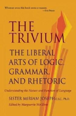 The Trivium: The Liberal Arts of Logic, Grammar, and Rhetoric (Paperback)