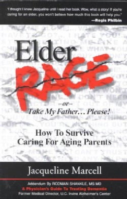 Elder Rage or Take My Father...Please!: How to Survive Caring for Aging Parents (Paperback)