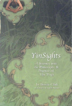 Yinsights: A Journey into the Philosophy & Practice of Yin Yoga (Paperback)
