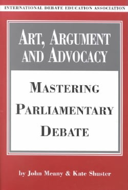 Art, Argument, and Advocacy: Mastering Parliamentary Debate (Paperback)