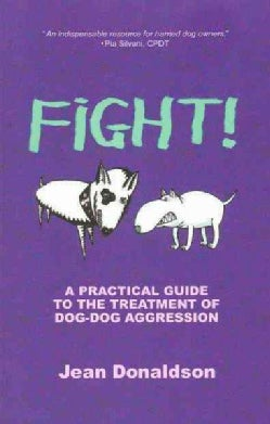 Fight!: A Practical Guide to the Treatment of Dog-Dog Aggression (Paperback)