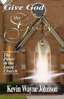 Give God the Glory! Series - the Power in the Local Church (Hardcover)
