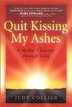 Quit Kissing My Ashes: A Mother's Journey Through Grief (Hardcover)