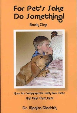 For Pet's Sake, Do Something!: How To Communicate With your Pets and Help them Heal (Paperback)