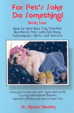 For Pet's Sake, Do Something!: How to Heal Your Sick, Overfed and Bored Pets With Nutrition, Supplements, Herbs a... (Paperback)