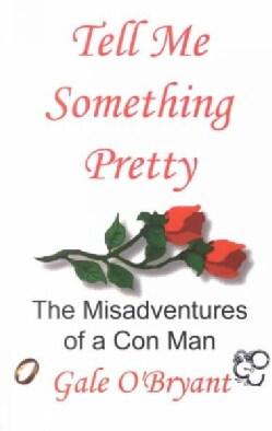 Tell Me Something Pretty: The Misadventures of a Con Man (Paperback)