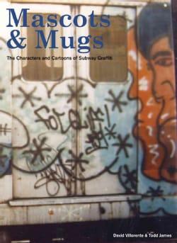 Mascots & Mugs: The Characters and Cartoons of Subway Graffiti (Hardcover)