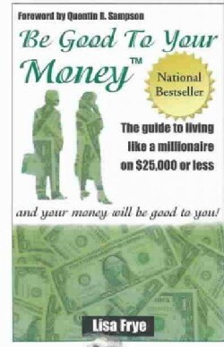 Be Good to Your Money: And Your Money Will Be Good to You! (Paperback)