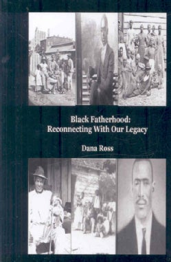 Black Fatherhood: Reconnecting With Our Legacy (Hardcover)