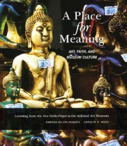 A Place for Meaning: Art, Faith, and Museum Culture: Learning from the Five Faiths Project at the Ackland Art Museum (Paperback)