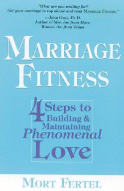 Marriage Fitness: 4 Steps to Building & Maintaining Phenomenal Love (Paperback)