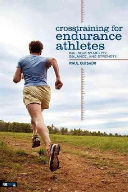 Crosstraining For Endurance Athletes: Building Stability, Balance, and Strength (Paperback)
