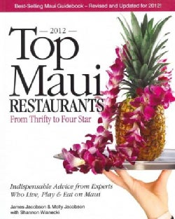 Top Maui Restaurants 2012: From Thrifty to Four Star; Indespensable Advice from Experts Who Live, Play & Eat on Maui (Paperback)