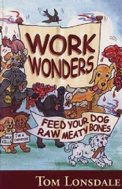 Work Wonders: Feed Your Dog Raw Meaty Bones (Paperback)