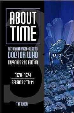 About Time: The Unauthorized Guide to Doctor Who 1970 - 1974 Seasons 7 to 11 (Paperback)