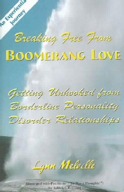 Breaking Free From Boomerang Love: Getting Unhooked From Borderline Personality Disorder Relationships (Paperback)
