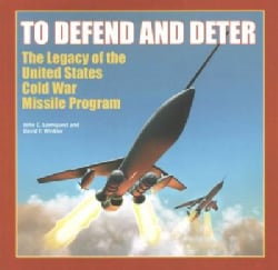 To Defend and Deter: The Legacy of the United States Cold War Missile Program (Paperback)