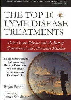 The Top 10 Lyme Disease Treatments: Defeat Lyme Disease With the Best of Conventional and Alternative Medicine (Paperback)