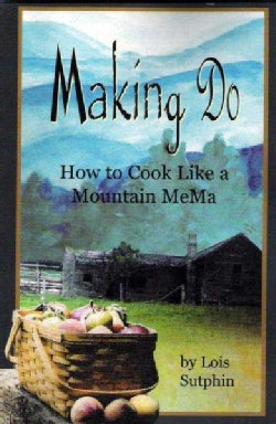 Making Do: How to Cook Like a Mountain Mema (Paperback)