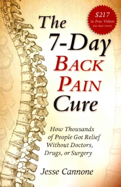 The 7-Day Back Pain Cure: How Thousands of People Got Relief Without Doctors, Drugs, or Surgery (Paperback)