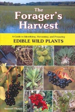 The Forager's Harvest: A Guide to Identifying, Harvesting, And Preparing Edible Wild Plants (Paperback)