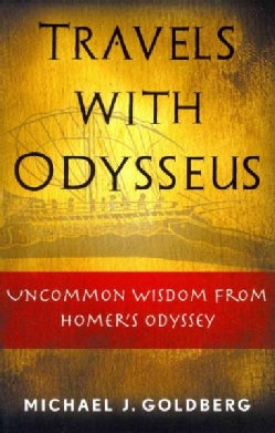 Travels With Odysseus: Uncommon Wisdom from Homer's Odyssey (Paperback)