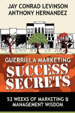Guerrilla Marketing Success Secrets: 52 Weeks of Marketing & Management Wisdom (Paperback)