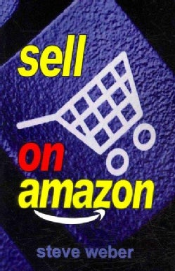 Sell on Amazon: A Guide to Amazon's Marketplace, Seller Central and Fulfillment by Amazon Programs (Paperback)