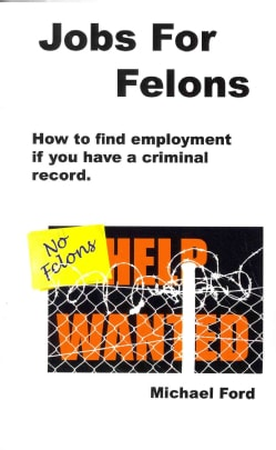 Jobs for Felons: How to Find Employment If You Have a Criminal Record (Paperback)
