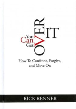 You Can Get over It: How to Confront, Forgive, and Move on (Hardcover)