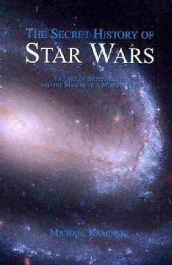 The Secret History of Star Wars: The Art of Storytelling and the Making of a Modern Epic (Paperback)