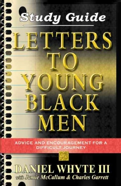 Letters to Young Black Men: Advice and Encouragement for a Difficult Journey (Paperback)