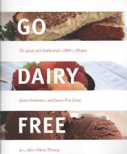 Go Dairy Free: The Guide and Cookbook for Milk Allergies, Lactose Intolerance, and Casein-free Living (Paperback)
