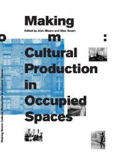 Making Room: Cultural Production in Occupied Spaces (Paperback)