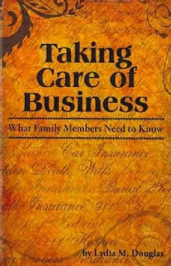 Taking Care of Business: What Family Members Need to Know (Paperback)