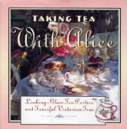 Taking Tea with Alice: Looking-Glass Tea Parties & Fanciful Victorian Teas (Hardcover)