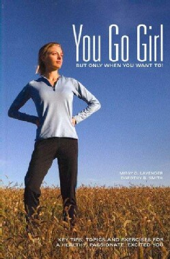 You Go Girl, But only when you want to!: Key Tips, Topics and Exercises for a Healthy, Passionate, Excited You (Paperback)