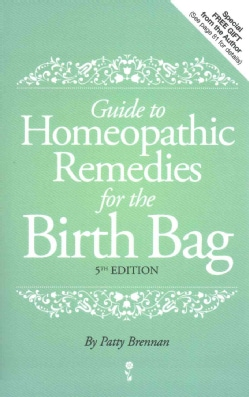 Guide to Homeopathic Remedies for the Birth Bag (Paperback)