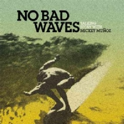 No Bad Waves: Talking Story with Mickey Munoz (Hardcover)